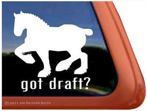 Got Draft Draft Horse Clydesdale Horse Trailer Window Decal Sticker