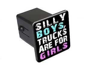 Silly Boys Trucks Are for Girls Tow Trailer Hitch Cover Plug Truck